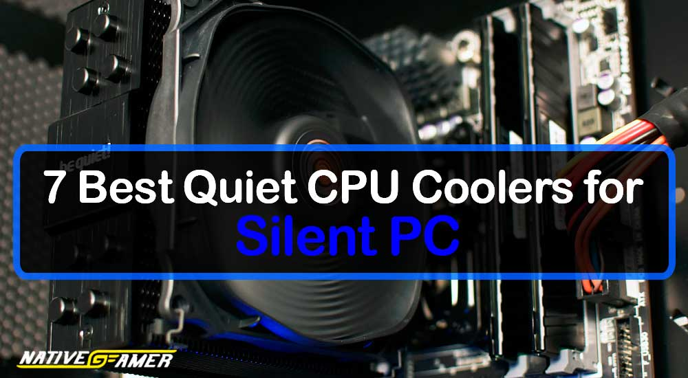 7 Best Quiet CPU Coolers for Silent PC